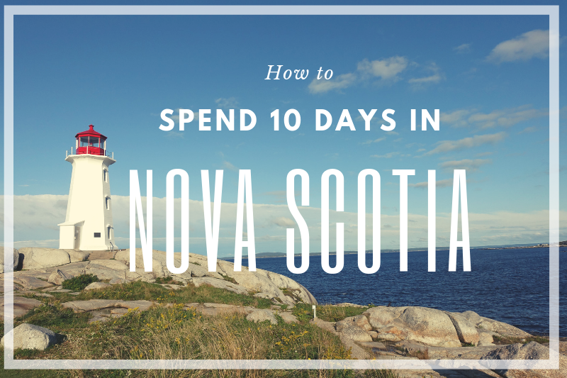 How to Spend 10 Days in Nova Scotia